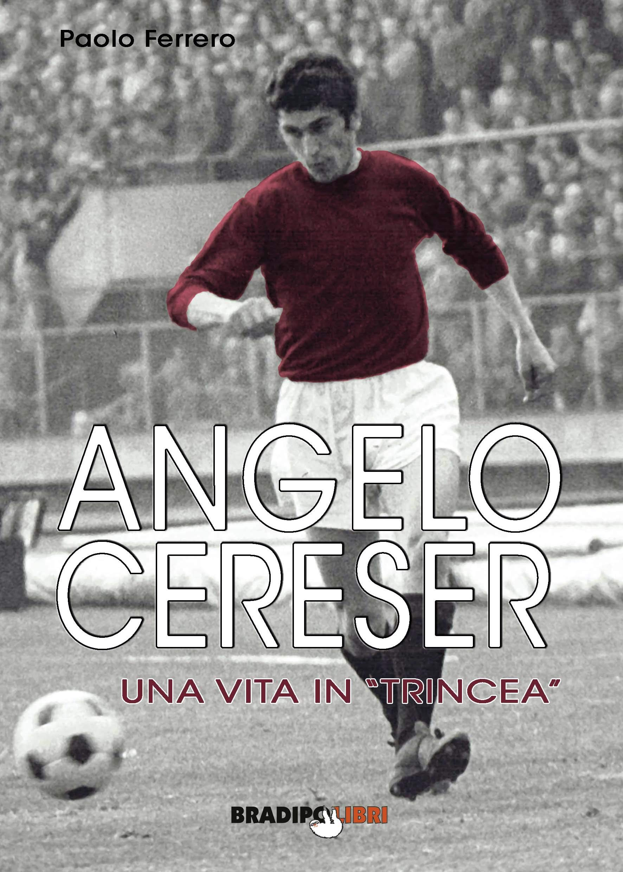Angelo Cereser - Una vita in trincea di Paolo Ferrero: la recensione di Datasport