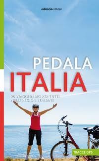 Pedala Italia. 20 viaggi in bici per tutti, nelle regioni italiane - La recensione